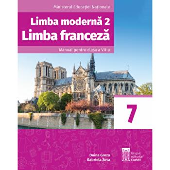 Limba moderna 2. limba franceza. Manual pentru clasa a VII-a/Doina Groza, Gabriela Zota