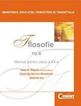 Filosofie Tip B - Manual pentru clasa a XII-a/Ioan N. Rosca