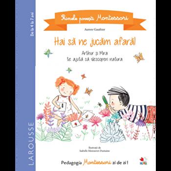 Primele povesti Montessori. Hai sa ne jucam afara!/Aurore Gauthier