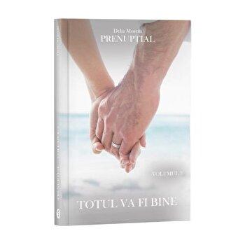 Prenuptial, Vol. 3 - Totul va fi bine/Delia Moretti