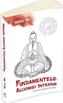 Fundamentele Alchimiei Interne - Practica daoista Neidan/Wang Mu poza cate