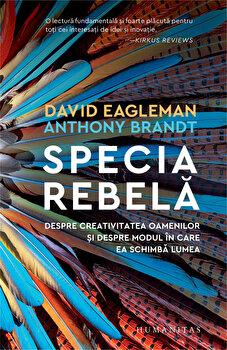 Specia rebela. Despre creativitatea oamenilor si despre modul in care ea schimba lumea/David Eagleman, Anthony Brandt imagine