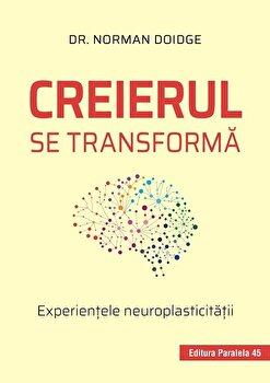 Creierul se transforma. Experientele neuroplasticitatii/Dr. Norman Doidge imagine elefant.ro 2021-2022