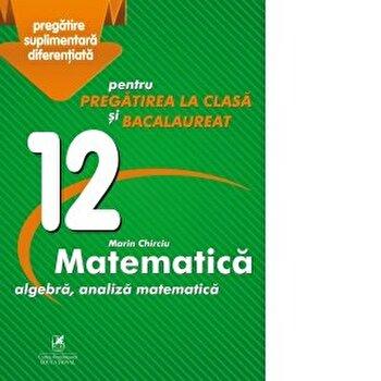 Matematica cls.12/Marin Chirciu imagine elefant.ro 2021-2022