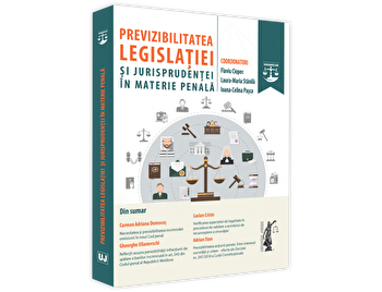 Previzibilitatea legislatiei si jurisprudentei in materie penala/Flaviu Ciopec, Laura Maria Stanila, Ioana Celina Pasca imagine elefant.ro 2021-2022