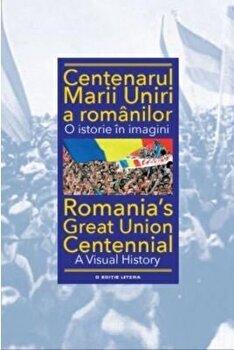 Centenarul Marii Uniri a romanilor. O istorie in imagini/***