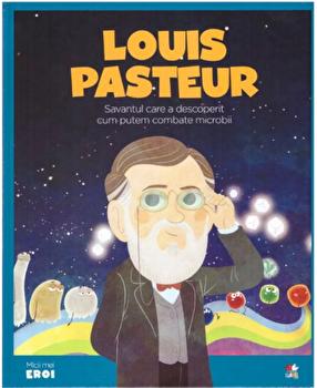 Micii eroi. Louis Pasteur