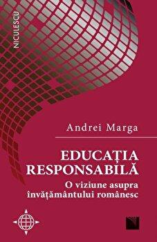 Educatia responsabila. O viziune asupra invatamantului romanesc/Andrei Marga imagine elefant.ro 2021-2022
