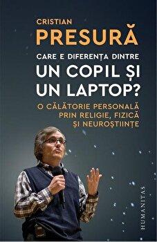 Care e diferenta dintre un copil si un laptop/Cristian Presura imagine