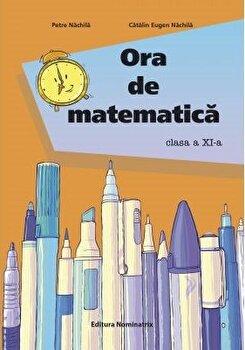 ORA DE MATEMATICA. CLS. A 11 -A/Petre Nachila