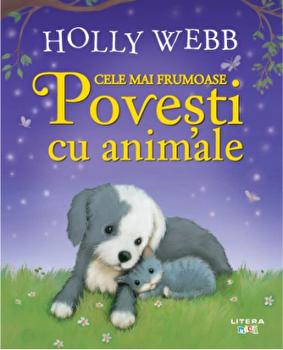 Cele mai frumoase povesti cu animale/Holly Webb