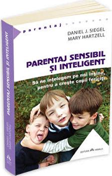 Parentaj sensibil si inteligent - Sa ne intelegem mai profund pe noi insine ca sa putem creste copii fericiti./Daniel J. Siegel imagine elefant.ro 2021-2022