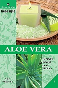 Aloe vera. Remediu natural pentru sanatate/Irene Wyle imagine elefant.ro