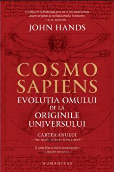 Cosmosapiens-Evolutia omului de la originile universului/John Hands imagine elefant.ro 2021-2022