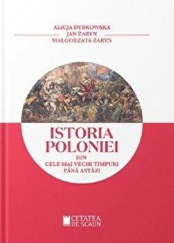 Istoria Poloniei din cele mai vechi timpuri pana astazi/Alicja Dybkowska, Jan Zaryn, Malgorzata poza cate
