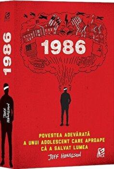 1986. Povestea adevarata a unui adolescent care aproape ca a salvat lumea/Jeff Henigson