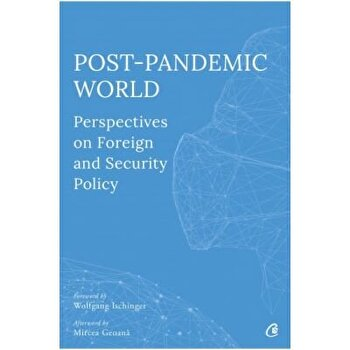 Post-Pandemic World: Perspectives on Foreign and Security Policy/Olivia Toderean, Sergiu Celac, George Scutaru imagine elefant 2021