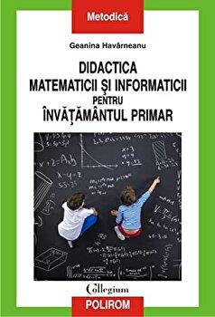 Didactica matematicii si informaticii pentru invatamintul primar/Geanina Havarneanu imagine elefant.ro 2021-2022