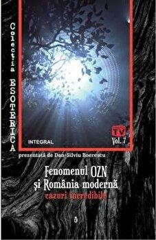 Fenomenul OZN si Romania moderna: cazuri incredibile/Dan Silviu Boerescu
