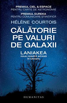 Calatorie pe valuri de galaxii - Laniakea, noua noastra adresa in univers/Helene Courtois imagine elefant.ro 2021-2022