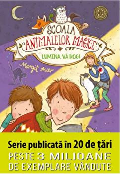 Scoala animalelor magice. Lumina, va rog! Serie publicata in 20 de tari. Peste 3 milioane de exemplare vandute/Margit Auer, Nina Dulleck