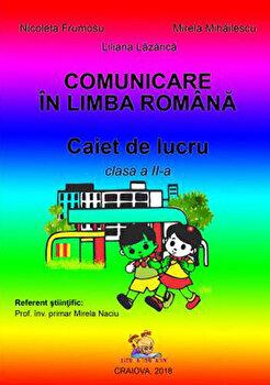Comunicare in limba romana. Caiet de lucru pentru clasa a II-a/Mirela Mihailescu, Nicoleta Frumosu, Liliana Lazarica