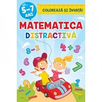 Matematica distractiva. Coloreaza si invata 5-7 ani/*** imagine elefant.ro 2021-2022