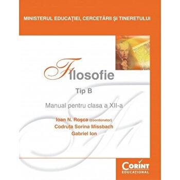 Filosofie. Tip B. Manual pentru clasa a XII-a/Ioan N. Rosca, Codruta Sorina Missbach, Gabriel Ion