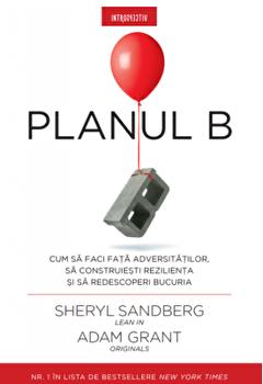 Planul B/Sheryl Sandberg, Adam Grant imagine elefant.ro 2021-2022