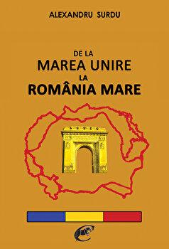 De la Marea Unire la Romania Mare-Alexandru Surdu imagine