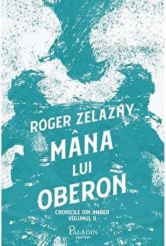 Cronicile din Amber #2. Mana lui Oberon/Roger Zelazny