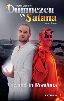 Dumnezeu vs Satana. Vacanta in Romania/Andrei Ciobanu, Ionut Rusu imagine