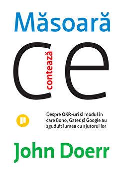 Masoara ce conteaza. Despre OKR-uri si modul in care Bono, Gates si Google au zguduit lumea cu ajutorul lor/John Doerr imagine elefant.ro 2021-2022
