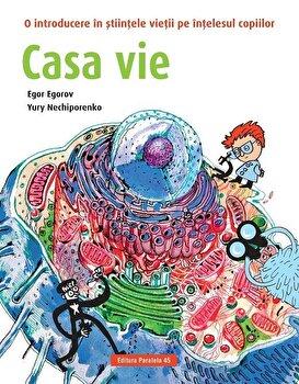 Casa vie. O introducere in stiintele vietii pe intelesul copiilor/Egor Egorov, Iuri Neciporenko
