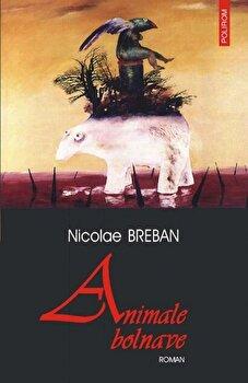 Animale bolnave/Nicolae Breban imagine
