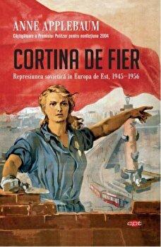 Cortina de fier. Represiunea sovietica in Europa de Est, 1945-1956. Carte pentru toti. Vol. 108/Anne Applebaum imagine elefant.ro 2021-2022