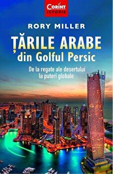 Tarile arabe din Golful Persic. De la regate ale desertului la puteri globale/Rory Miller imagine