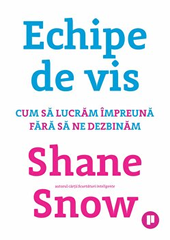 Echipe de vis/Shane Snow imagine elefant.ro 2021-2022