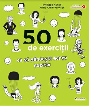 50 exercitii ca sa gandesti mereu pozitiv/Philippe Auriol, Marie-Odile Vervisch imagine elefant.ro 2021-2022