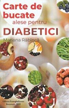 Carte de bucate alese pentru diabetici/Mariana Rabanca imagine elefant.ro