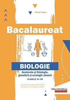 Bacalaureat. Anatomie si fiziologie, genetica si ecologie umana. Clasele XI-XII/Liliana Pasca