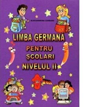 Limba germana pentru scolari nivelul II/Alexandra Ciobanu