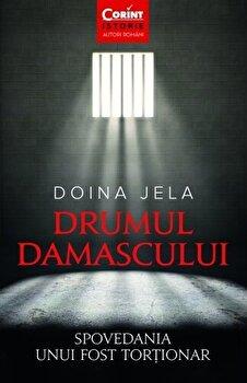 Drumul Damascului. Spovedania unui fost tortionar/Doina Jela imagine
