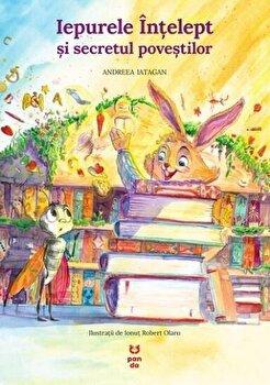 Iepurele intelept si secretul povestilor/Andreea Iatagan