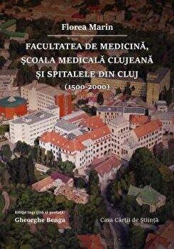 Facultatea de Medicina, scoala medicala clujeana si spitalele din Cluj (1500-2000)/Florea Marin imagine elefant.ro 2021-2022