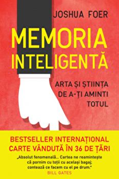 Memoria inteligenta. Arta si stiinta de a-ti aminti totul/Joshua Foer imagine elefant.ro 2021-2022
