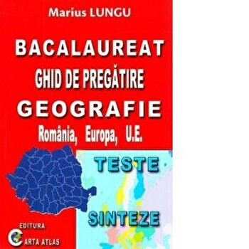 Bacalaureat-ghid de pregatire geografie/Marius Lungu