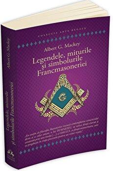Legendele, miturile si simbolurile Francmasoneriei/Albert G. Mackey poza cate