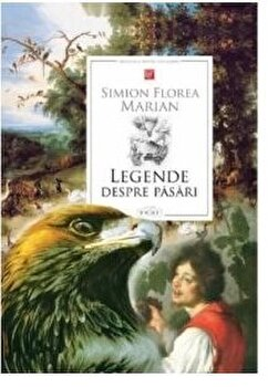 Legende despre pasari/S. F. Marian imagine elefant.ro 2021-2022