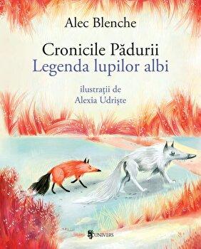 Cronicile padurii. Legenda lupilor albi/Alec Blenche